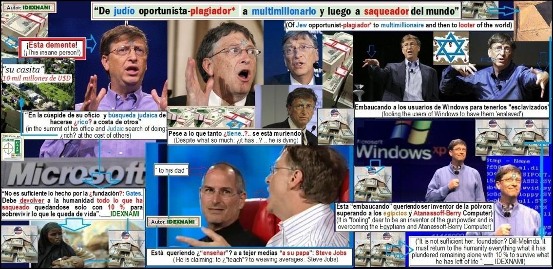 Bill-Gates judio plagiador - que debe devolver lo que esta saqueando a la humanidad - IDEXNAMI